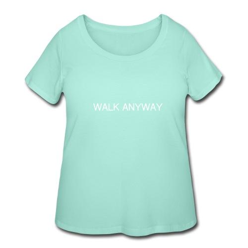 Walk Anyway - Women's Curvy T-Shirt