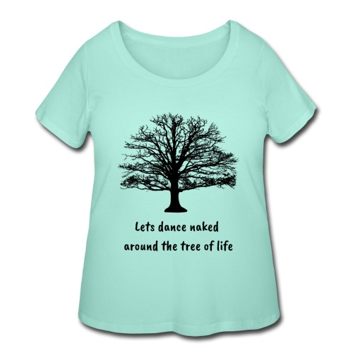Lets dance naked around the tree of life - Women's Curvy T-Shirt