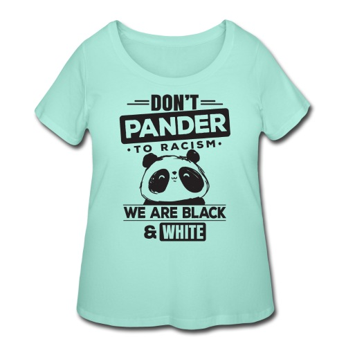 Don't pander to racism we are black and white - Women's Curvy T-Shirt