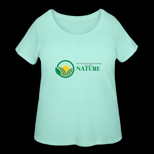 What is the NATURE of NATURE? It's MANUFACTURED! - Women's Curvy T-Shirt
