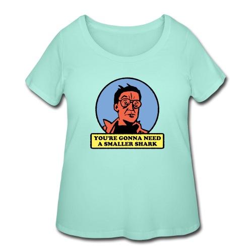 You're Gonna Need A Smaller Shark - Women's Curvy T-Shirt