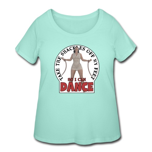 Take the shackles off my feet so I can dance - Women's Curvy T-Shirt
