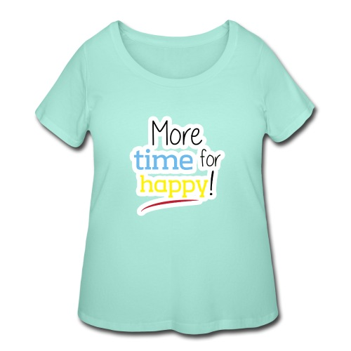 More Time for Happy! - Women's Curvy T-Shirt
