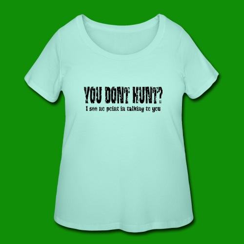 You Don't Hunt - Women's Curvy T-Shirt