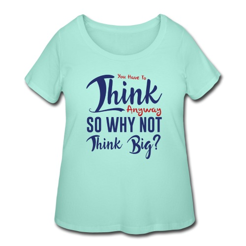 You have to think anyway so why not think big? - Women's Curvy T-Shirt