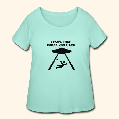 i hope they probe you - Women's Curvy T-Shirt