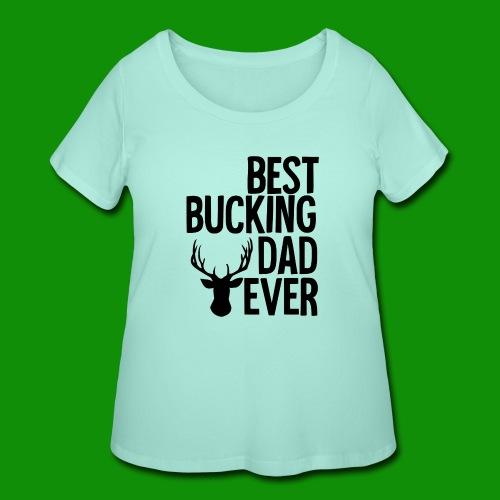 Best Bucking Dad Ever - Women's Curvy T-Shirt