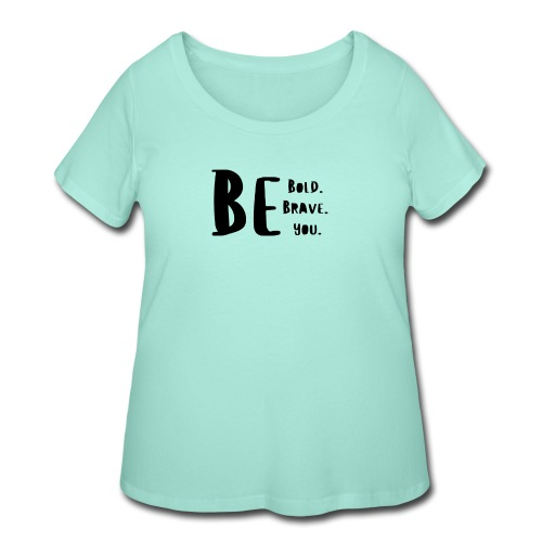 Be Bold. Be Brave. Be You. - Women's Curvy T-Shirt