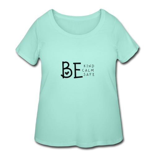 Be Kind, Be Calm, Be Safe - Women's Curvy T-Shirt