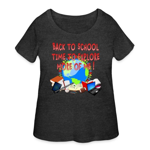 BACK TO SCHOOL, TIME TO EXPLORE MORE OF ME ! - Women's Curvy T-Shirt