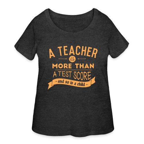 More Than a Test Score Women's T-Shirts - Women's Curvy T-Shirt