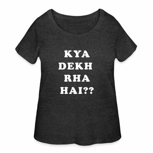 Kya Dekh Raha Hai - Women's Curvy T-Shirt