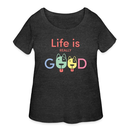 Life Is Really Good Dogs - Women's Curvy T-Shirt