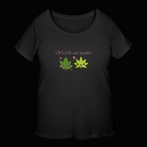 Weed Be Cute Together - Women's Curvy T-Shirt