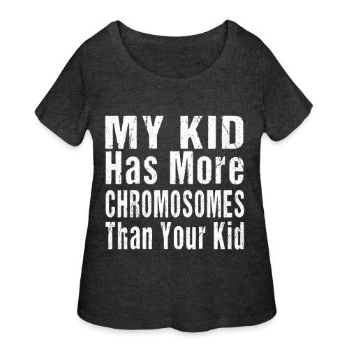 My Kid Has More Chromosomes Thank Your Kid - Women's Curvy T-Shirt