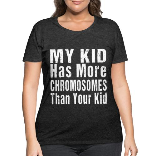 My Kid Has More Chromosomes Thank Your Kid - Women's Curvy T-Shirt