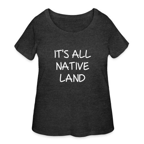 It's All Native Land - Women's Curvy T-Shirt