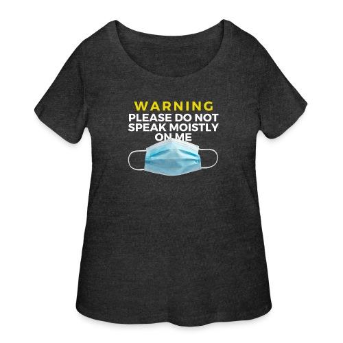 Please Do Not Speak Moistly on Me - Women's Curvy T-Shirt