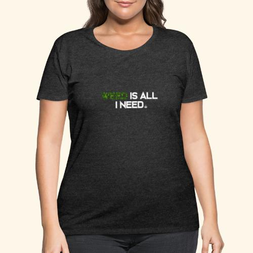 WEED IS ALL I NEED - T-SHIRT - HOODIE - CANNABIS - Women's Curvy T-Shirt