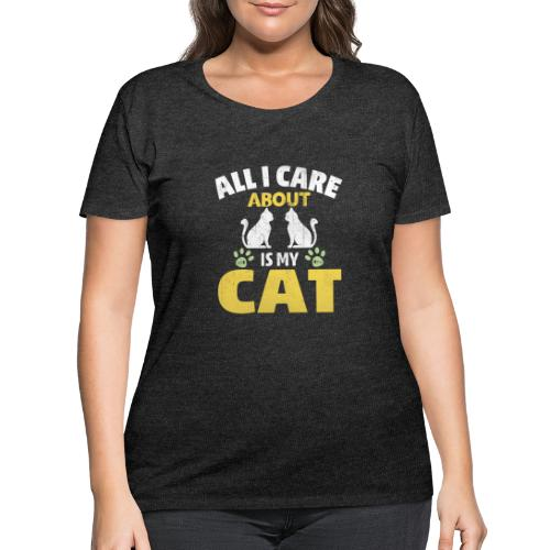 All I care Is My Cat - Women's Curvy T-Shirt