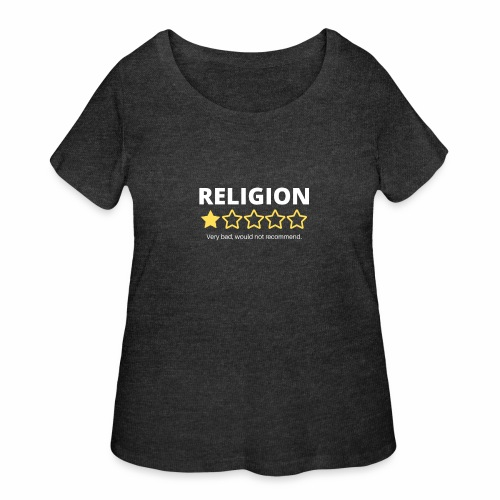 Religion: Very bad, would not recommend. - Women's Curvy T-Shirt