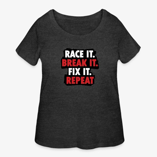 race it break it fix it repeat - Women's Curvy T-Shirt
