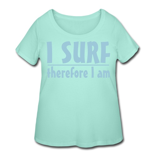 I SURF .. therefore I am - Women's Curvy T-Shirt