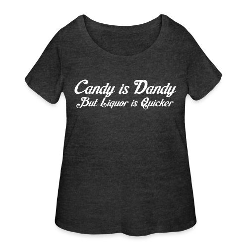 Candy is Dandy But Liquor is Quicker - Women's Curvy T-Shirt