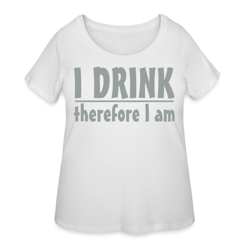 I DRINK.. therefore I am - Women's Curvy T-Shirt