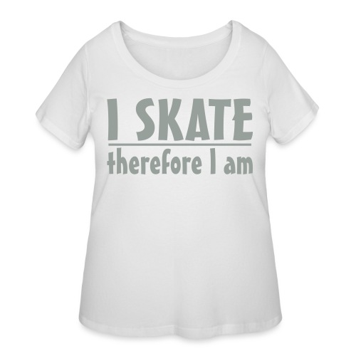 I SKATE... therefore I am - Women's Curvy T-Shirt