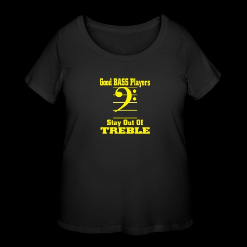 bass players stay out of treble - Women's Curvy T-Shirt
