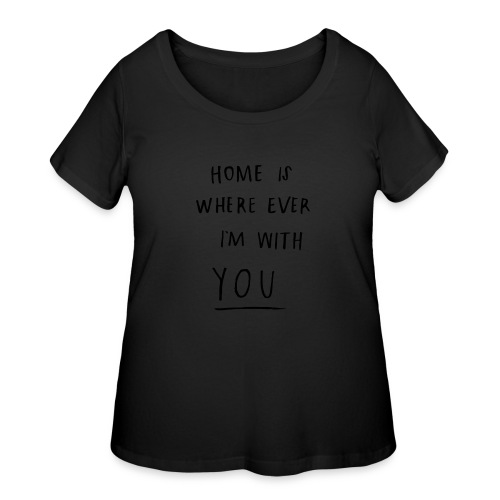 Home is where ever im with you - Women's Curvy T-Shirt