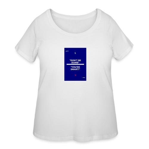 -Don-t_be_dumb----You---re_smart---- - Women's Curvy T-Shirt