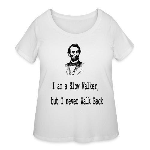I am slow walker- Lincoln Quotes - Women's Curvy T-Shirt