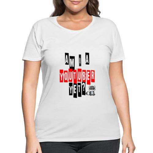 Am I A Youtuber Yet? - Women's Curvy T-Shirt