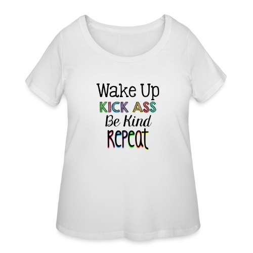 Wake Up Kick Ass Be Kind Repeat - Women's Curvy T-Shirt