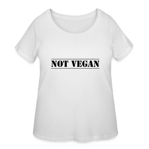 NOT VEGAN - Women's Curvy T-Shirt