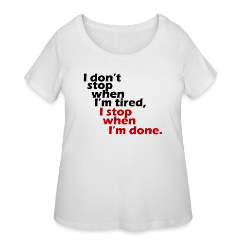 I don't stop when I'm tired, I stop when I'm done - Women's Curvy T-Shirt