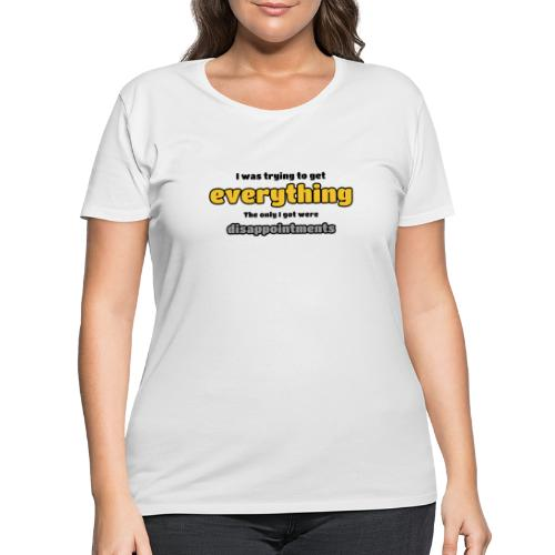 Trying to get everything - got disappointments - Women's Curvy T-Shirt