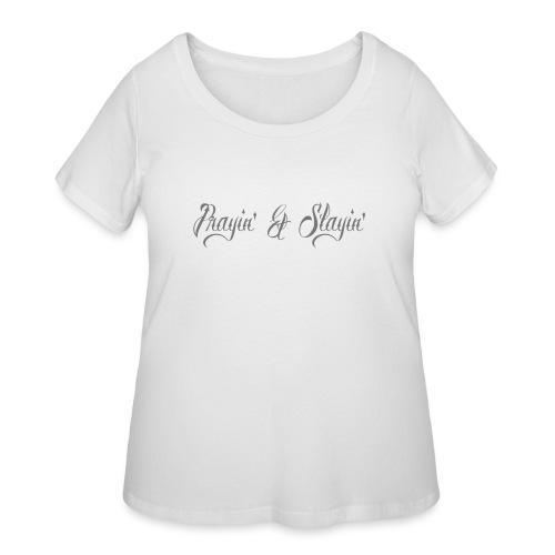 Prayin' and Slayin' - Women's Curvy T-Shirt