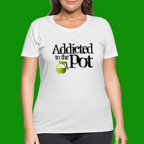 Addicted to the Pot - Women's Curvy T-Shirt
