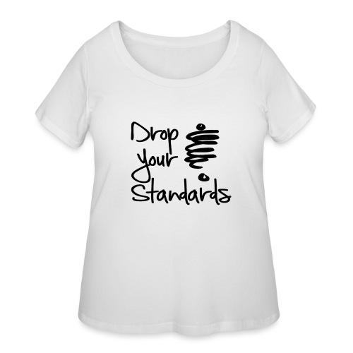 Drop Your Standards - Women's Curvy T-Shirt
