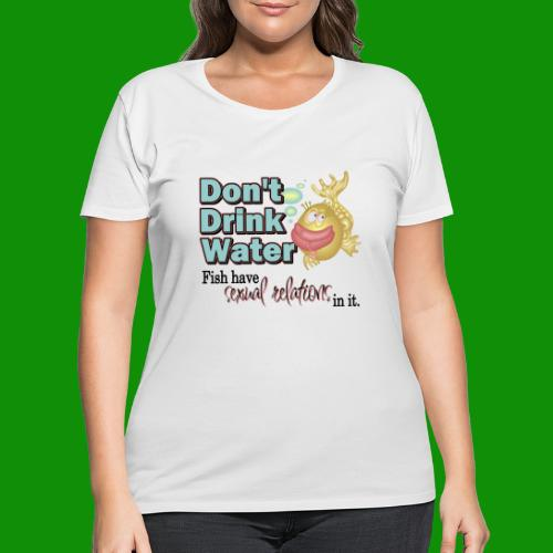 Don't Drink Water - Women's Curvy T-Shirt