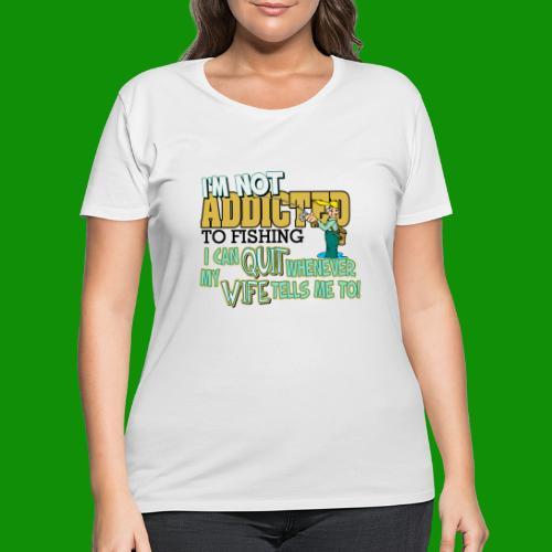 Wife Tells Me to Quit Fishing - Women's Curvy T-Shirt