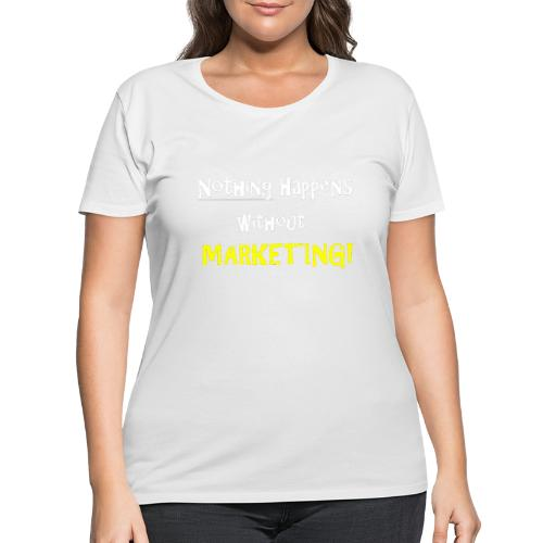 Nothing Happens without Marketing! - Women's Curvy T-Shirt