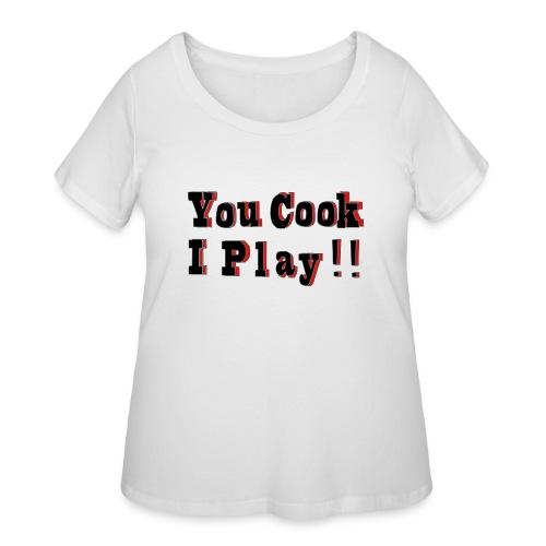 2D You Cook I Play - Women's Curvy T-Shirt