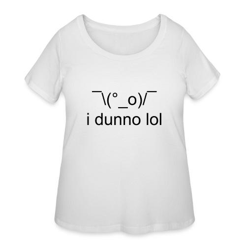 i dunno lol - Women's Curvy T-Shirt