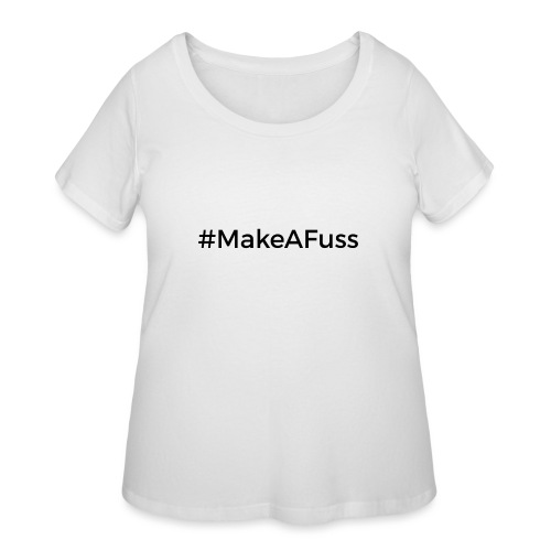 Make a Fuss hashtag - Women's Curvy T-Shirt