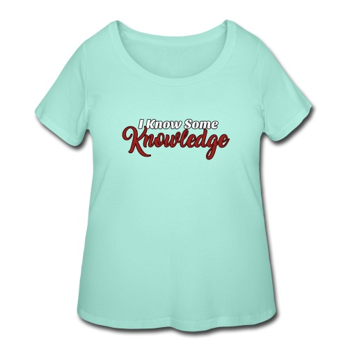 I Know Some Knowledge - Women's Curvy T-Shirt