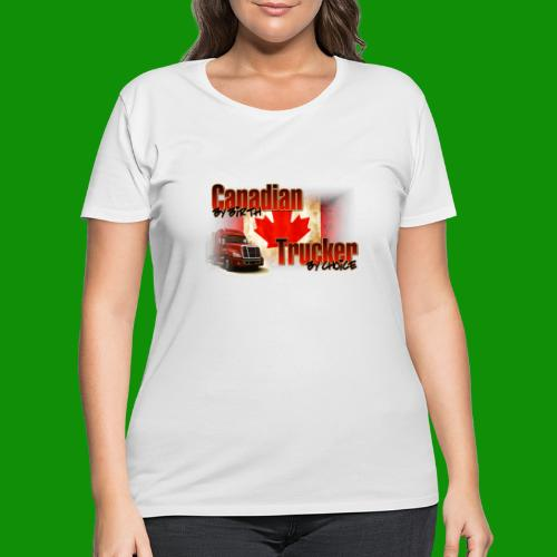 Canadian By Birth Trucker By Choice - Women's Curvy T-Shirt